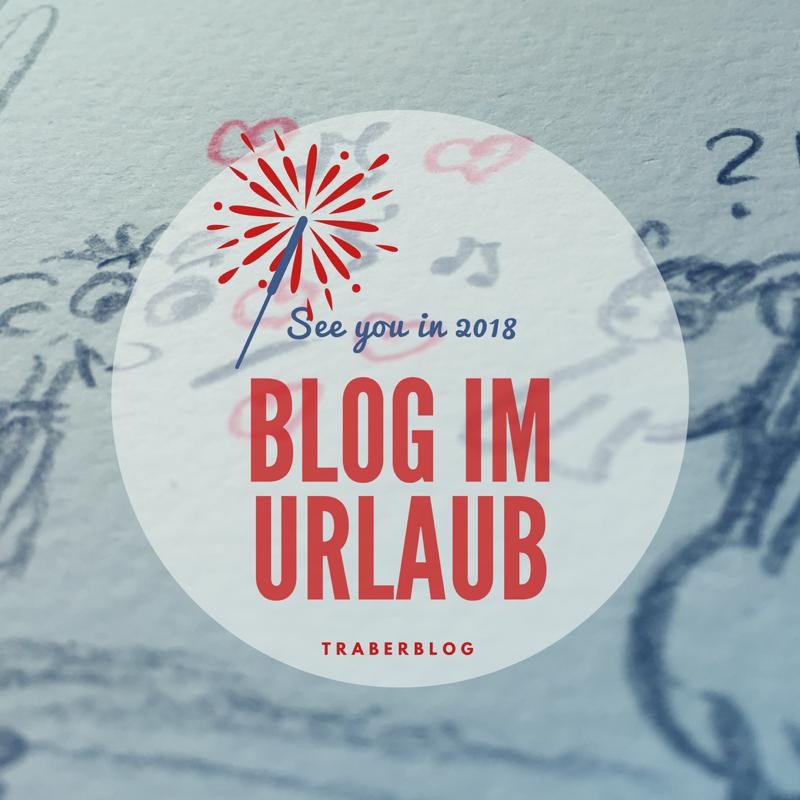 Blogurlaub & Jahresrückblick 2017